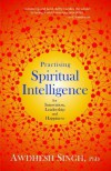 Practising Spiritual Intelligence: For Innovation, Leadership and Happiness - Awdhesh Singh
