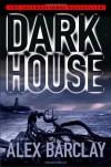 Darkhouse - Alex Barclay