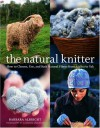 The Natural Knitter: How to Choose, Use, and Knit Natural Fibers from Alpaca to Yak - Barbara Albright, Alexandra Grablewski