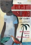 The Poet Slave of Cuba: A Biography of Juan Francisco Manzano - Margarita Engle, Sean Qualls