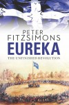Eureka: The Unfinished Revolution - Peter FitzSimons