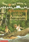 Afternoon on the Amazon  - Mary Pope Osborne, Sal Murdocca