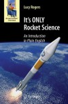 It's ONLY Rocket Science: An Introduction in Plain English - Lucy Rogers