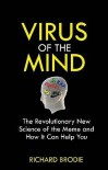 Virus of the Mind: The Revolutionary New Science of the Meme and How It Can Help You - Richard Brodie