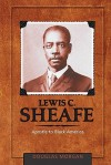 Lewis C. Sheafe: Apostle to Black America - Douglas Morgan