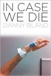 In Case We Die - Danny Bland