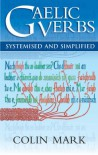 Gaelic Verbs: Systemised and Simplified - Colin B.D. Mark