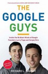 The Google Guys: Inside the Brilliant Minds of Google Founders Larry Page and Sergey Brin - Richard L. Brandt