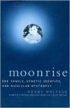 Moonrise: One Family, Genetic Identity, and Muscular Dystrophy - Penny Wolfson