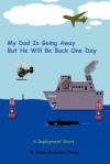 My Dad Is Going Away But He Will Be Back One Day: A Deployment Story (Deployment Series, 1) (Volume 1) - James R. Thomas, Melanie A. Thomas