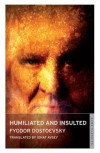 Humiliated and Insulted - Fyodor Dostoyevsky, Ignat Avsey