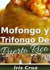 Mofongo y Trifongo - Recetas Puertorriqueñas 7 (Recetas de Puerto Rico Paso a Paso) - Iris Cruz