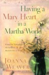 Having a Mary Heart in a Martha World (Gift Edition): Finding Intimacy with God in the Busyness of Life - Joanna Weaver