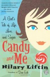 Candy and Me: A Girl's Tale of Life, Love, and Sugar - Hilary Liftin