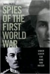 Spies of the First World War: Under Cover for King and Kaiser - James Morton