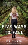 Five Ways to Fall: A Novel - K.A. Tucker