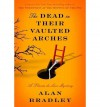 THE DEAD IN THEIR VAULTED ARCHES BY BRADLEY, ALAN (AUTHOR) HARDCOVER (2014 ) - Alan Bradley