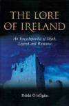 The Lore of Ireland: An Encyclopaedia of Myth, Legend and Romance - Dáithí Ó hÓgáin