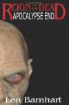 Apocalypse End: Reign of the Dead - Len Barnhart