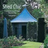 Shed Chic: Outdoor Buildings for Work, Rest, and Play - Sally Coulthard
