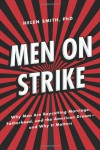 Men on Strike: Why Men Are Boycotting Marriage, Fatherhood, and the American Dream - and Why It Matters - Helen Smith