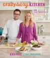 Crazy Sexy Kitchen: 150 Plant-Empowered Recipes to Ignite a Mouthwatering Revolution - Kris Carr