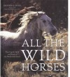 All the Wild Horses: Preserving the Spirit and Beauty of the World's Wild Horses - Dayton O. Hyde, Rita Summers, Charles G. Summers