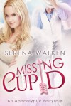 Missing Cupid (An Apocalyptic Fairytale) - Serena Walken