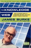 The Knowledge Web : From Electronic Agents to Stonehenge and Back -- And Other Journeys Through Knowledge - James  Burke