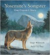 Yosemite's Songster: One Coyote's Story - Ginger Wadsworth,  Daniel San Souci (Illustrator)