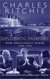Diplomatic Passport: More Undiplomatic Diaries, 1946-1962 - Charles Ritchie