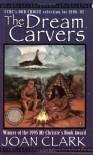 The Dream Carvers - Joan Clark