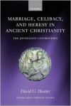 Marriage, Celibacy, and Heresy in Ancient Christianity: The Jovinianist Controversy - David G. Hunter
