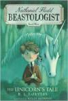 The Unicorn's Tale (Nathaniel Fludd, Beastologist Series #4) - R. L. LaFevers,  Kelly Murphy (Illustrator)