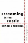 Screaming in the Castle: Selected Shorter Pieces - Charles Nicholl