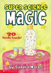 Super Science Magic: 20 Tricks Inside - Sandra Markle, Jamie  Smith