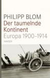 Der taumelnde Kontinent: Europa 1900-1914 - Philipp Blom