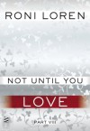 Not Until You Part VIII: Not Until You Love - Roni Loren