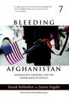 Bleeding Afghanistan: Washington, Warlords, and the Propaganda of Silence - Sonali Kolhatkar, James Ingalls, David Barsamian
