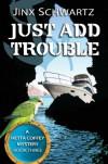 Just Add Trouble - Jinx Schwartz