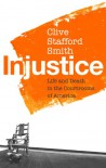 Injustice. Life and Death in the Courtrooms of America - Clive Stafford Smith