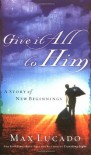 Give It All to Him - Max Lucado