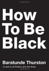 How to Be Black - Baratunde R. Thurston