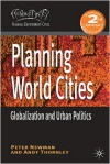 Planning World Cities: Globalization and Urban Politics - Peter Newman, Andy Thornley
