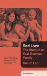 Red Love: The Story of an East German Family - Maxim Leo, Shaun Whiteside