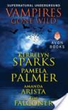 Vampires Gone Wild (Supernatural Underground) - Kerrelyn Sparks;Pamela Palmer;Amanda Arista;Kim Falconer