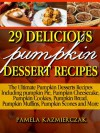29 Delicious Pumpkin Dessert Recipes - Fabulous Pumpkin Recipes To Try Today (The Ultimate Pumpkin Desserts Recipes Including pumpkin Pie, Pumpkin Cheesecake, Pumpkin Cookies, Pumpkin Bread and More) - Pamela Kazmierczak