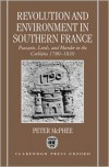 Revolution and Environment in Southern France 'Peasents, Lords, and Murder in the Corbiere 1780-1830s - Peter McPhee