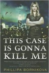 This Case Is Gonna Kill Me - Phillipa Bornikova