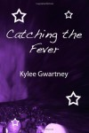 Catching the Fever - Kylee Gwartney